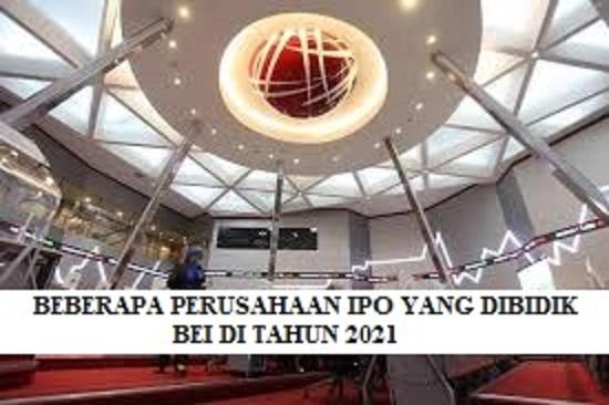 INI DIA BEBERAPA PERUSAHAAN IPO YANG DIBIDIK BEI DI TAHUN 2021