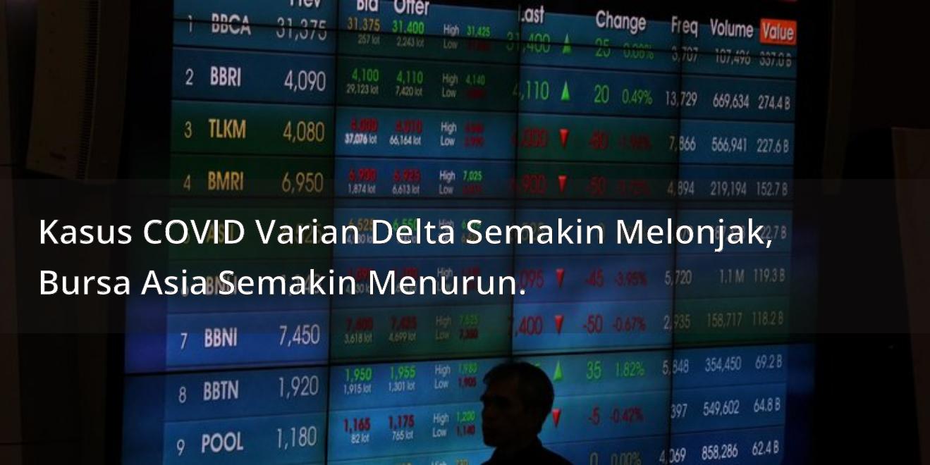 Kasus COVID Varian Delta Semakin Melonjak, Bursa Asia Semakin Menurun.